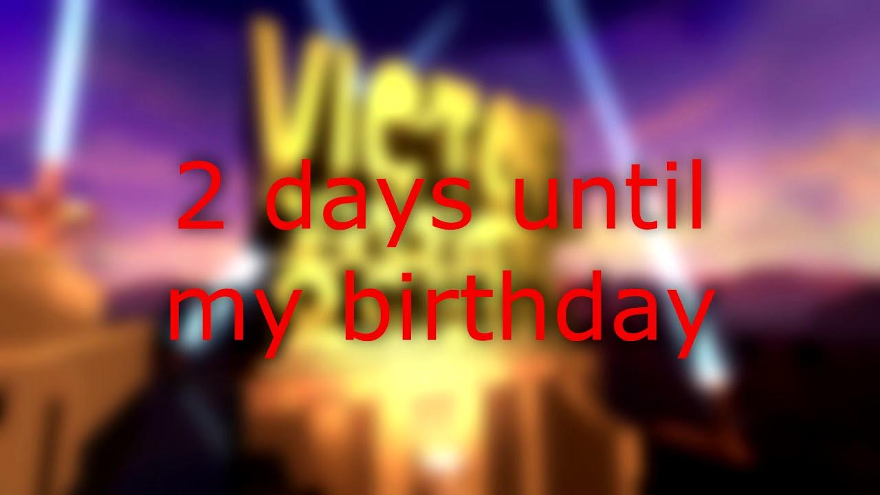 2 Days Until My Birthday Youtube