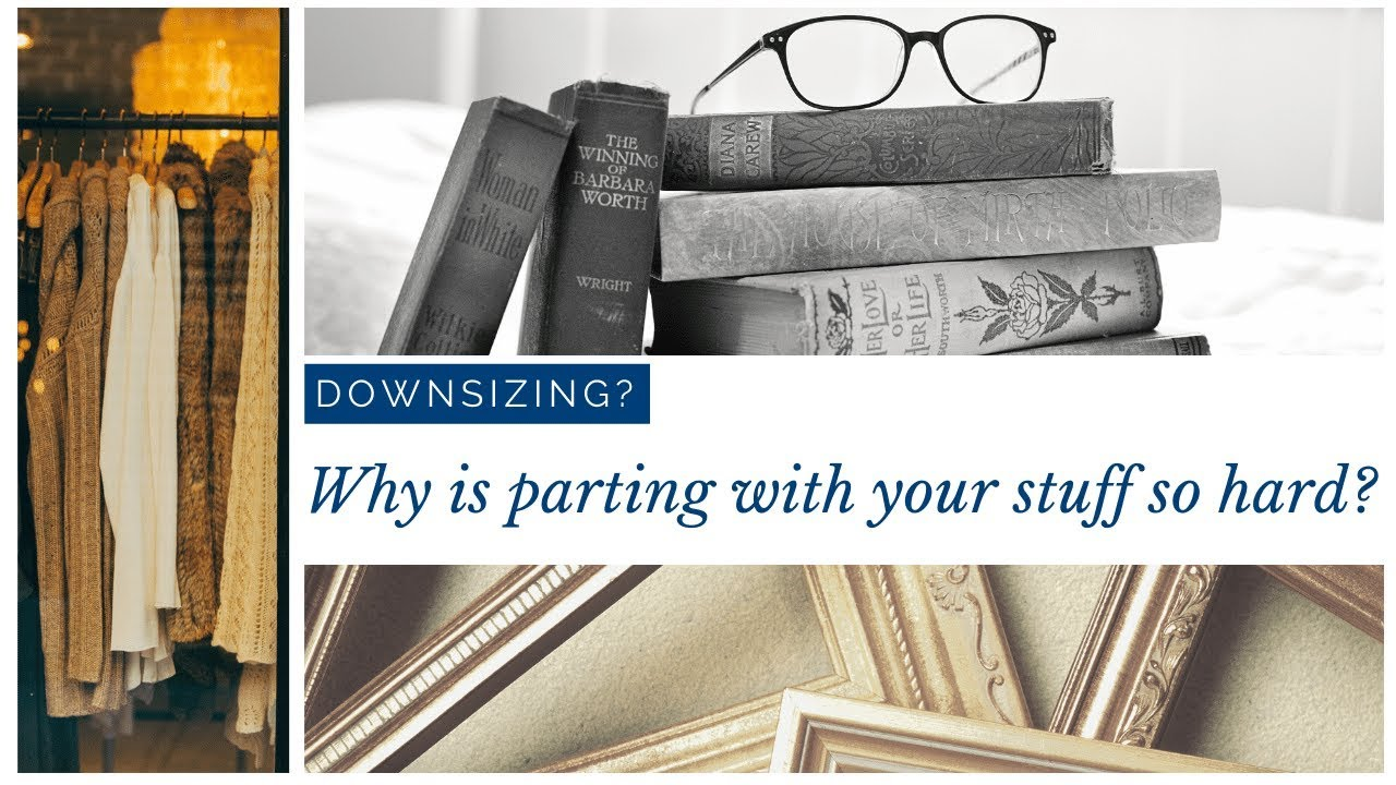 Downsizing: Why is parting with your stuff so hard?