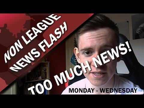 TOO MUCH News For One Video - 19th-22nd March 2017 - Non League News Flash