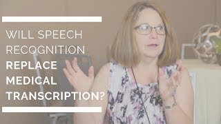 Will Speech Recognition Replace Medical Transcriptionists?