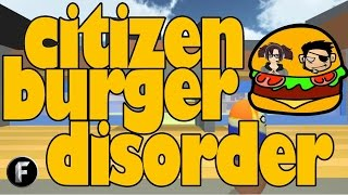 Citizen Burger Disorder- The First Day on the Job!