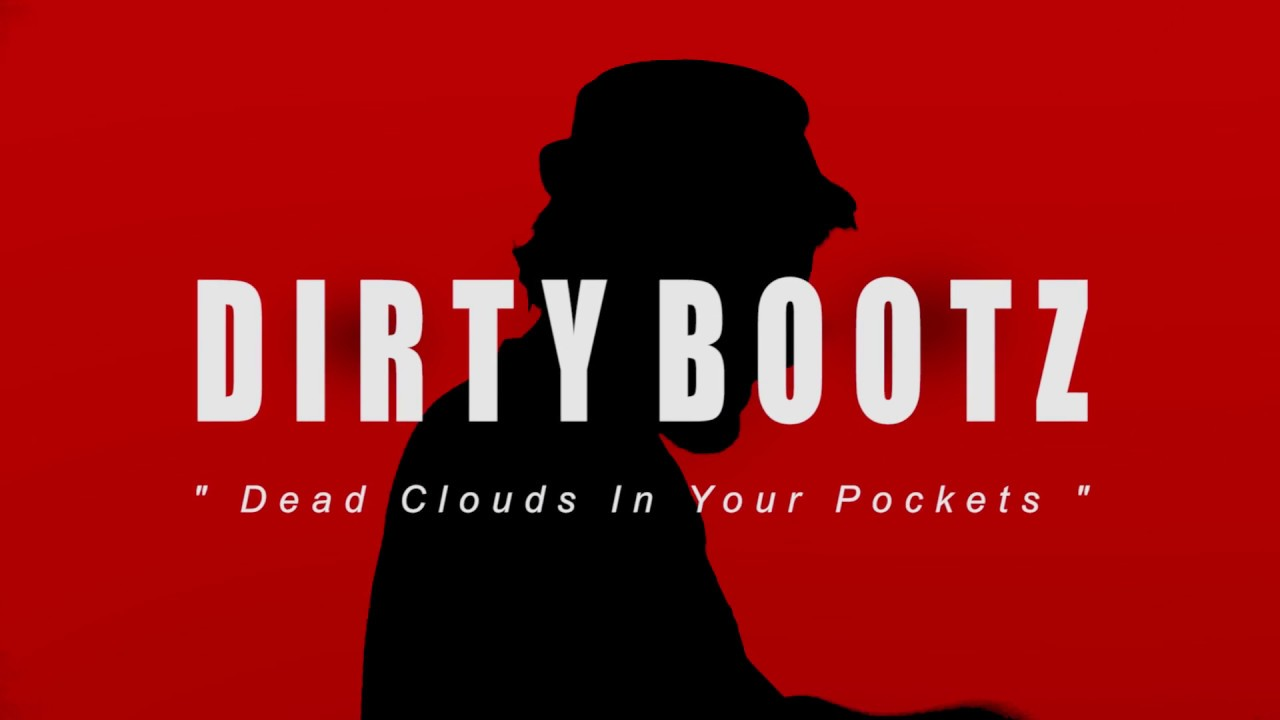 "DIRTY BOOTZ - ""Dead Clouds In Your Pockets (and sunshine down in mine)"" - Official Music Video"
