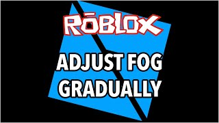 Roblox Studio: Adjust Fog Gradually for Realistic Weather Effects