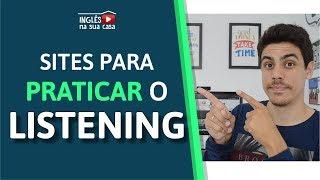 Sites para praticar o listening em inglês - Série Listening - Vídeo #3
