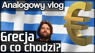 Analogowy Vlog #135 - Grecja - O co chodzi? - Kryzys, Strefa Euro, Merkel, Prawdziwi Władcy Świata.