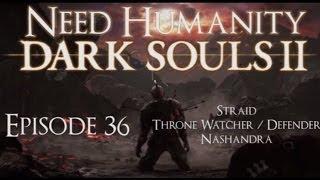 Dark Souls II Playthrough Ep 36: Straid, Throne Watcher / Defender, Nashandra