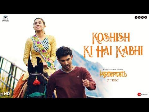 Kedarnath | Koshish Ki Hai Kabhi | Sushant Singh Rajput | Sara Ali Khan | Abhishek K | 7th December