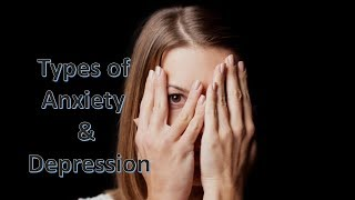 Types of Anxiety and Depression