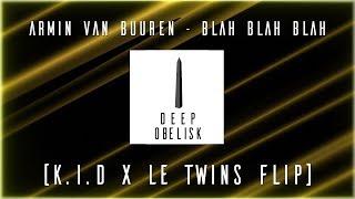 Armin Van Buuren - Blah Blah Blah (K.I.D. x Le Twins Flip)