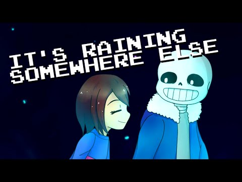 It's Raining Somewhere Else [Djsmell x Kathy-chan★] - Undertale