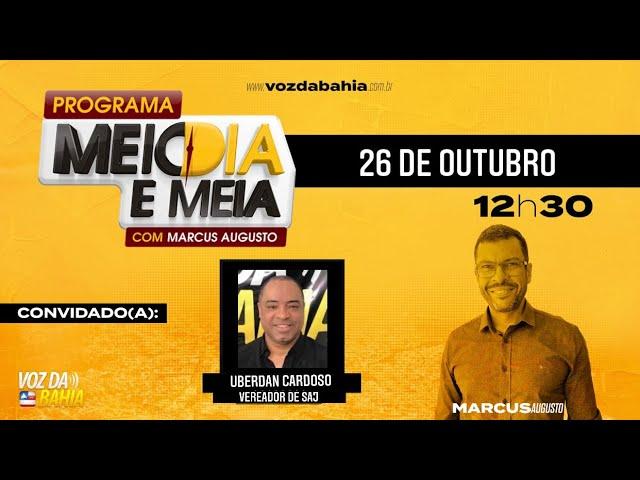 Programa Meio Dia e Meia ao vivo com Uberdan Cardoso vereador de Santo Antônio de Jesus/BA