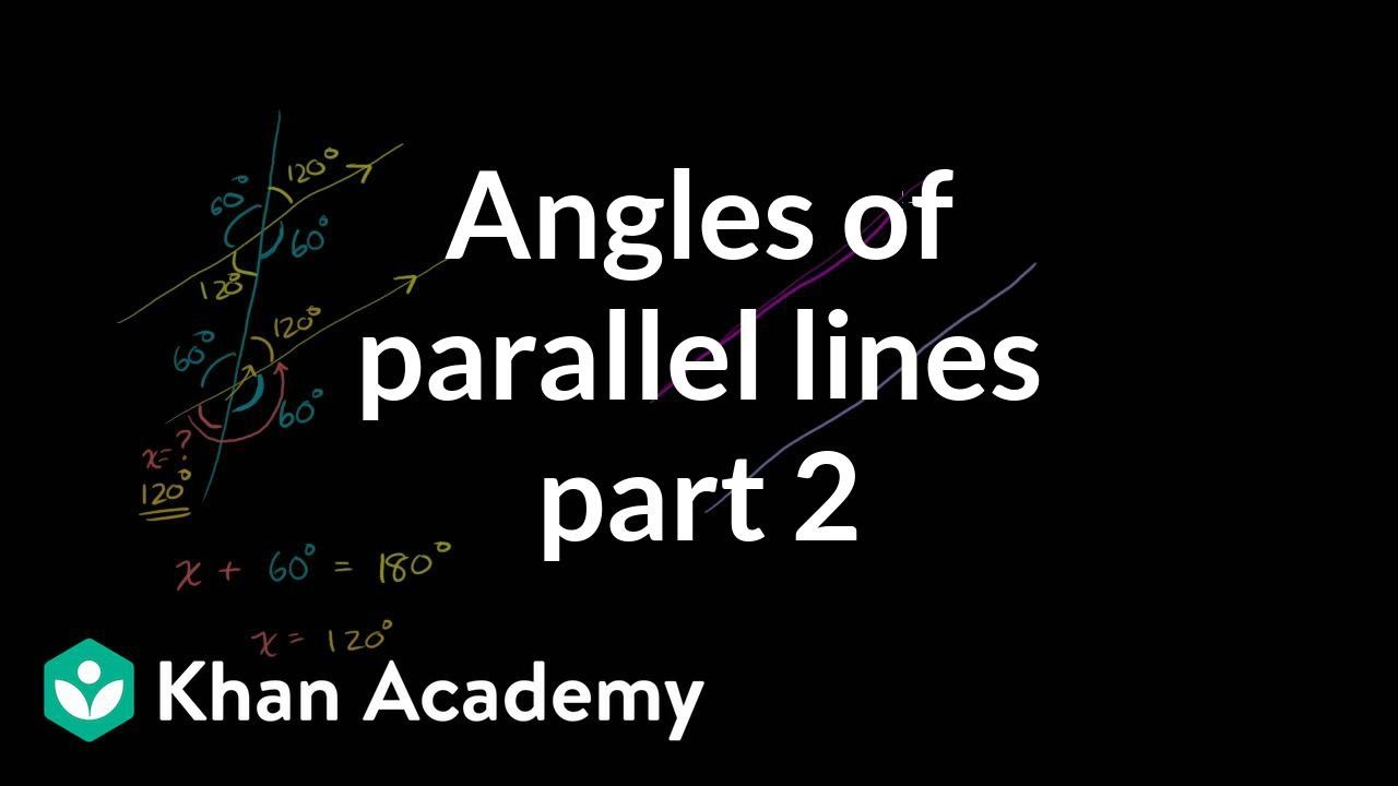 Angles of parallel lines 2 | Angles and intersecting lines | Geometry | Khan Academy