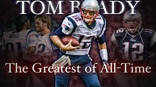 Tom Brady: The Greatest of All-Time