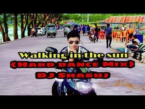 Walking in the sun (Hard dance Mix) DJ Shabuj Nadim Rmx