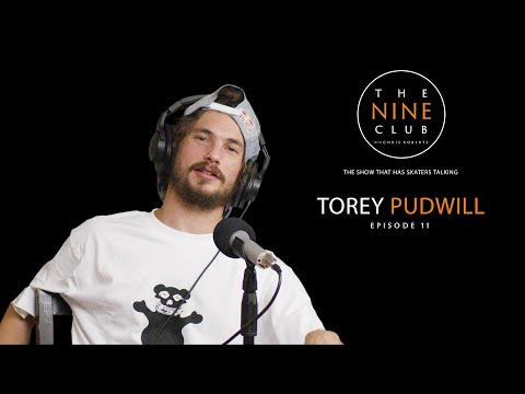 Torey Pudwill | The Nine Club With Chris Roberts - Episode 11