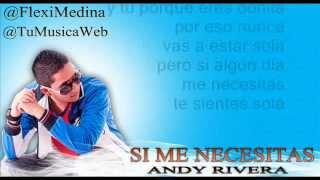 ANDY RIVERA - SI ME NECESITAS - OFICIAL LETRA