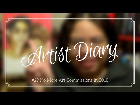 Artist Diary # 29 No More Commissions in 2018