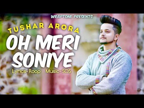 OH MERI SONIYE   TUSHAR ARORA (Official Video) New Punjabi Songs 2019