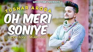 Gambar cover OH MERI SONIYE | TUSHAR ARORA (Official Video) New Punjabi Songs 2019