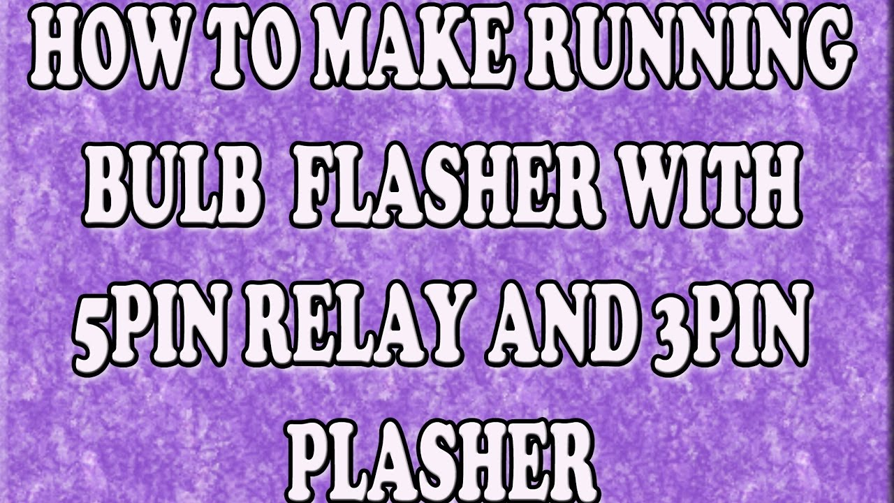 Make Running Bulb Flasher With 3pin And 5 Pin Relay Youtube 3 Terminal