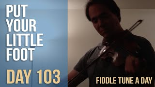 Put Your Little Foot - Fiddle Tune a Day - Day 103