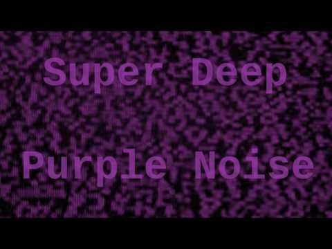 Super Deep Purple Noise for 12 Hours