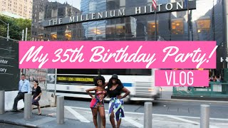 VLOG: My 35th Birthday Party at the Millenium Hilton NYC!
