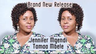 Jennifer Mgendi Tamaa Mbele New Tanzania Gospel 2016
