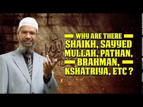 Why Are There Shaikh, Sayyed, Mullah, Pathan, Brahman, Kshatriya, Etc.? - Dr Zakir Naik