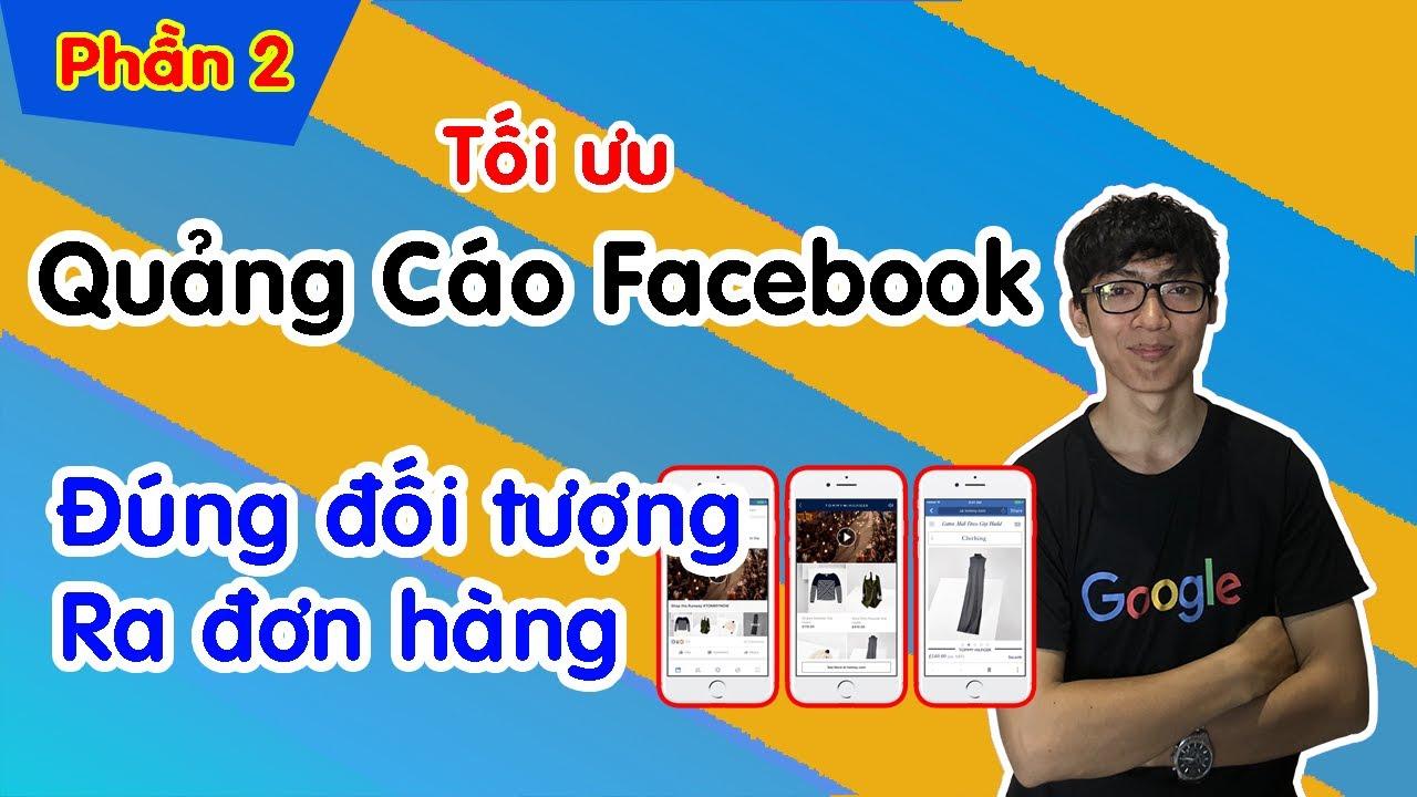 Cách Tối Ưu Quảng Cáo Facebook Hiệu Quả 2020 (Phần 2)