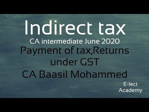 Indirect Taxes-CA Intermediate June 2020 Payment Of Tax,returns Under GST