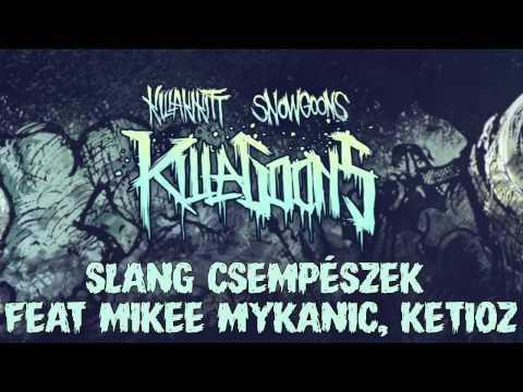 KILLAKIKITT - SLANG CSEMPÉSZEK feat MIKEE MYKANIC, KETIOZ (PRODUCED BY SNOWGOONS)