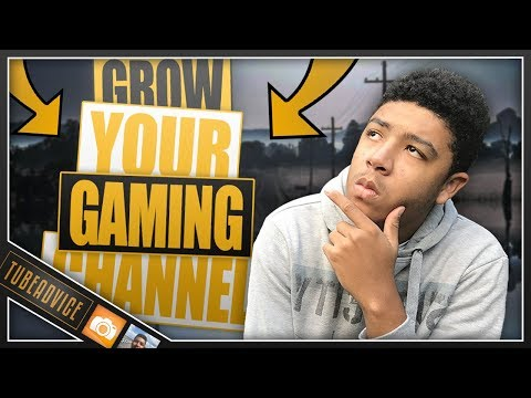 How to Grow YOUR Gaming Channel in 2018