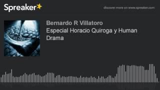 Especial Horacio Quiroga y Human Drama (hecho con Spreaker)