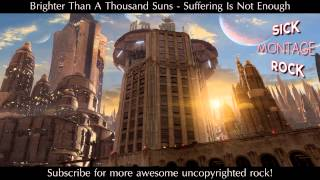 Brighter Than A Thousand Suns - Suffering Is Not Enough | Sick Montage Rock