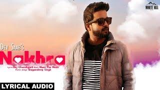 Nakhra (Lyrical Audio) Dev Saab | White Hill Music | New Punjabi Song 2018