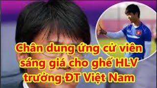 Chân dung ứng cử viên  sáng giá cho ghế HLV  trưởng ĐT Việt Nam