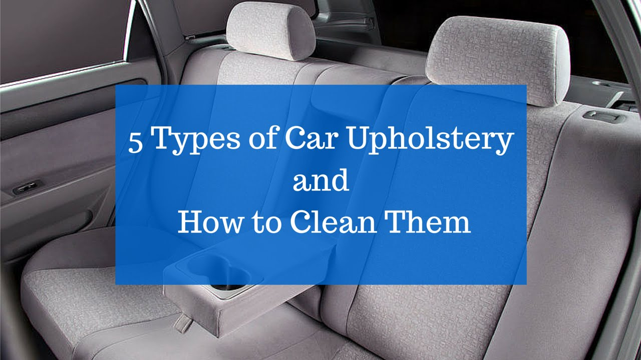 5 Types Of Car Upholstery And How To Clean Them You