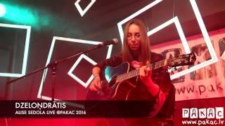 DZELOŅDRĀTIS - ALISE SEDOLA LIVE @PAKAC 2016 PREIĻI