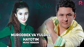 Murodbek Qilichev va Yulduz Jumaniyozova - Hayotim | Муродбек ва Юлдуз - Хаётим (music version)