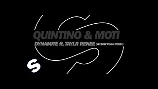 Quintino & MOTi - Dynamite ft. Taylr Renee (Yellow Claw Remix)