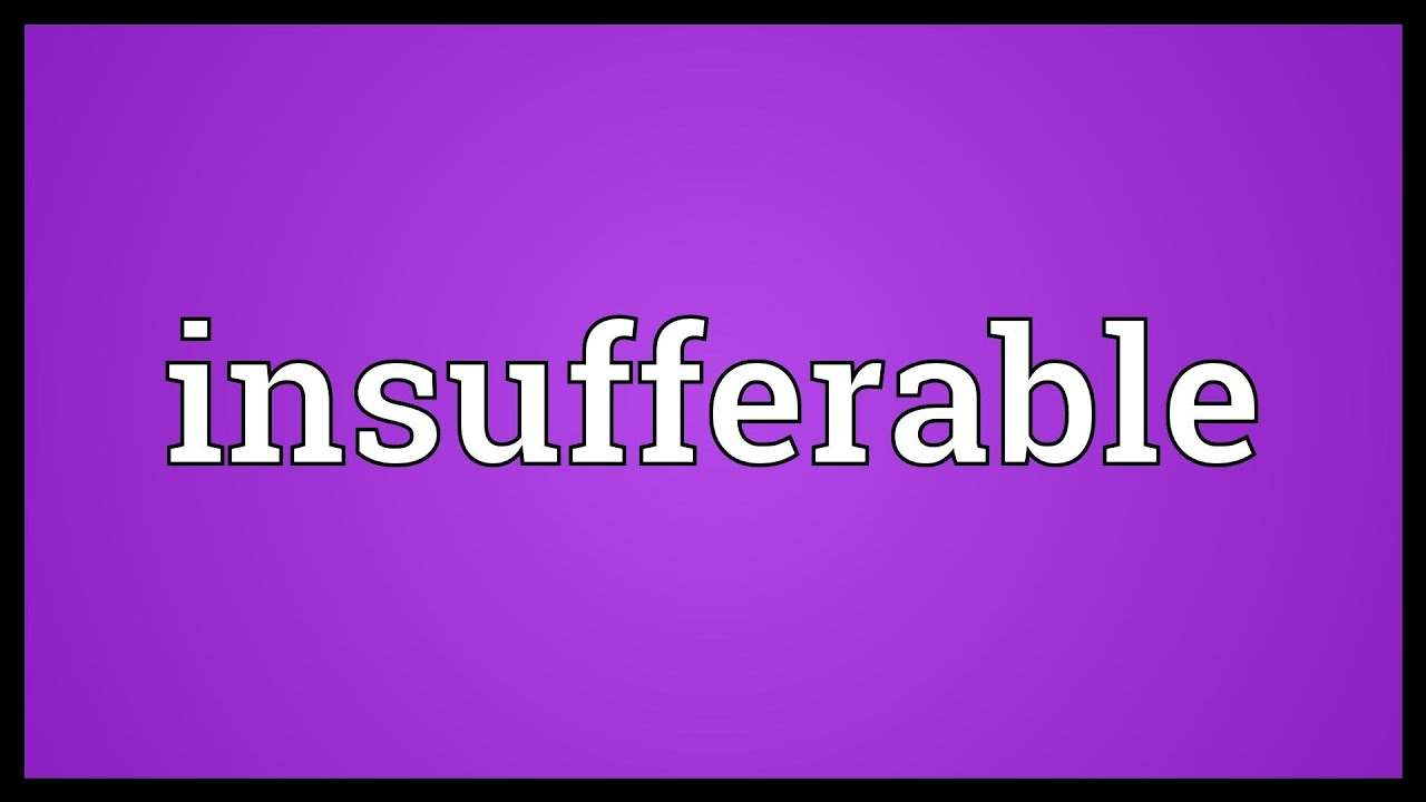 Insufferable Meaning