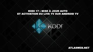 Kodi 17 : Mise à jour auto et activation du Live TV sur Android TV