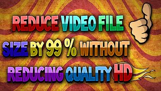 How to SUPER Compress Any Video File Size FREE Up to 90% Without Reducing Quality! HD Simple 2016