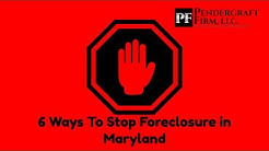 6 Ways To Stop Foreclosure in Maryland By Attorney Broker Pendergraft