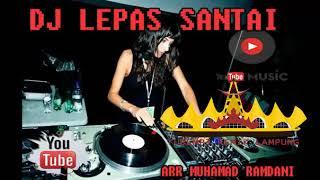 DJ LEPAS SANTAI KENCENG KENDOR ARR MHMD RAMDANI 2018
