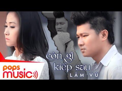 Còn Gì Kiếp Sau - Lâm Vũ [Official]