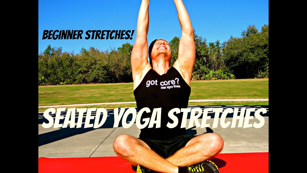 Simple Seated Stretching Exercises Yoga Poses For Flexibility