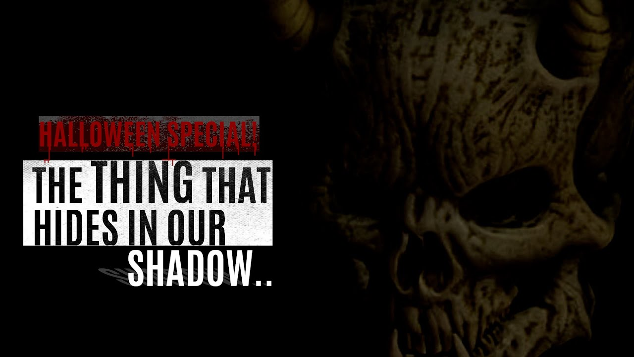 The Thing That Hides In Our Shadow (Halloween Special)