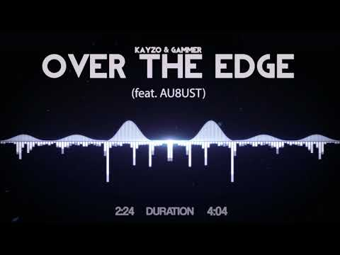 Kayzo & Gammer - Over The Edge (feat. AU8UST)